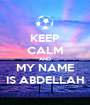 KEEP CALM AND MY NAME IS ABDELLAH - Personalised Poster A1 size
