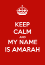 KEEP CALM AND MY NAME IS AMARAH - Personalised Poster A1 size