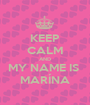 KEEP CALM AND MY NAME IS  MARÍNA - Personalised Poster A1 size