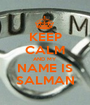 KEEP CALM AND MY NAME IS SALMAN - Personalised Poster A1 size