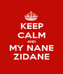 KEEP CALM AND MY NANE ZIDANE - Personalised Poster A1 size