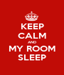 KEEP CALM AND MY ROOM SLEEP - Personalised Poster A1 size