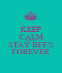 KEEP CALM AND MY STAY BFF'S FOREVER - Personalised Poster A1 size