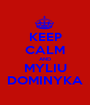 KEEP CALM AND MYLIU DOMINYKA - Personalised Poster A1 size