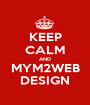 KEEP CALM AND MYM2WEB DESIGN - Personalised Poster A1 size