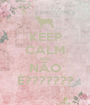 KEEP CALM AND NÃO È??????? - Personalised Poster A1 size