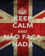 KEEP CALM AND NÃO FAÇA NADA - Personalised Poster A1 size