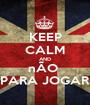 KEEP CALM AND nÃO  PARA JOGAR - Personalised Poster A1 size
