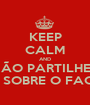 KEEP CALM AND NÃO PARTILHES AVISOS SOBRE O FACEBOOK - Personalised Poster A1 size