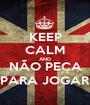 KEEP CALM AND NÃO PEÇA PARA JOGAR - Personalised Poster A1 size