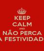 KEEP CALM AND NÃO PERCA A FESTIVIDADE - Personalised Poster A1 size