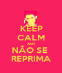 KEEP CALM AND NÃO SE  REPRIMA - Personalised Poster A1 size