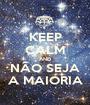 KEEP CALM AND NÃO SEJA A MAIORIA - Personalised Poster A1 size