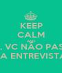 KEEP CALM AND NÃO, VC NÃO PASSOU NA ENTREVISTA! - Personalised Poster A1 size