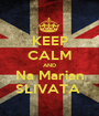 KEEP CALM AND Na Marian SLIVATA  - Personalised Poster A1 size