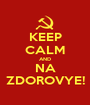 KEEP CALM AND NA ZDOROVYE! - Personalised Poster A1 size