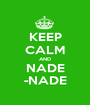 KEEP CALM AND NADE -NADE - Personalised Poster A1 size