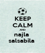 KEEP CALM AND najla  salsabila  - Personalised Poster A1 size
