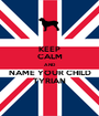 KEEP CALM AND NAME YOUR CHILD TYRIAN - Personalised Poster A1 size