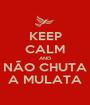 KEEP CALM AND NÃO CHUTA A MULATA - Personalised Poster A1 size
