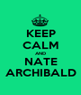 KEEP CALM AND NATE ARCHIBALD - Personalised Poster A1 size