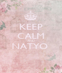 KEEP CALM AND NATYO   - Personalised Poster A1 size