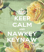 KEEP CALM AND NAWKEY KEYNAW - Personalised Poster A1 size