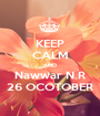 KEEP CALM AND Nawwar N.R 26 OCOTOBER - Personalised Poster A1 size