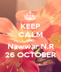 KEEP CALM AND Nawwar N.R 26 OCTOBER - Personalised Poster A1 size