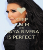 KEEP CALM AND NAYA RIVERA IS PERFECT - Personalised Poster A1 size