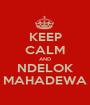 KEEP CALM AND NDELOK MAHADEWA - Personalised Poster A1 size