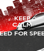 KEEP CALM AND  NEED FOR SPEED  - Personalised Poster A1 size