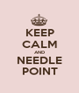 KEEP CALM AND NEEDLE POINT - Personalised Poster A1 size
