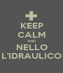 KEEP CALM AND NELLO L'IDRAULICO - Personalised Poster A1 size