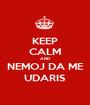 KEEP CALM AND NEMOJ DA ME UDARIS - Personalised Poster A1 size