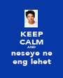 KEEP CALM AND neseye ne eng lehet - Personalised Poster A1 size