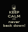 KEEP CALM AND never back down! - Personalised Poster A1 size