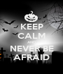 KEEP CALM AND NEVER BE AFRAID - Personalised Poster A1 size