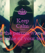 Keep Calm And Never cry for the person who doesn't know the value of your tears.. - Personalised Poster A1 size