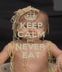 KEEP CALM AND NEVER  EAT - Personalised Poster A1 size