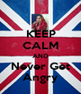 KEEP CALM AND Never Get Angry - Personalised Poster A1 size