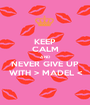 KEEP CALM AND NEVER GIVE UP WITH > MADEL < - Personalised Poster A1 size