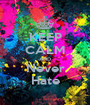 KEEP CALM AND Never Hate - Personalised Poster A1 size