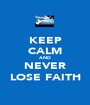 KEEP CALM AND NEVER LOSE FAITH - Personalised Poster A1 size