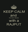 KEEP CALM and  NEVER MESS with a RAJPUT - Personalised Poster A1 size