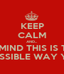 KEEP CALM AND... NEVER MIND THIS IS TUMBLR AND THERE IS NO POSSIBLE WAY YOU CAN KEEP CALM - Personalised Poster A1 size