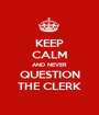 KEEP CALM AND NEVER QUESTION THE CLERK - Personalised Poster A1 size
