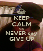 KEEP CALM AND NEVER say GIVE UP - Personalised Poster A1 size