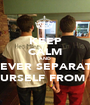 KEEP CALM AND NEVER SEPARATE YOURSELF FROM ME - Personalised Poster A1 size