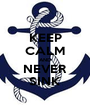 KEEP CALM AND NEVER SINK - Personalised Poster A1 size